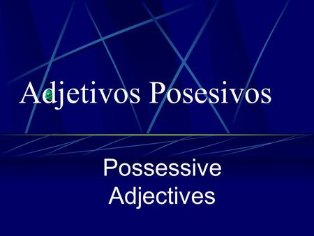 Possessive Adjectives Adjetivos Posesivos Showing Possession In Spanish there are NO apostrophes. You cannot say, for example, Jorge's dog, (using an.