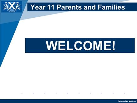 Informative Meeting Year 11 Parents and Families WELCOME!