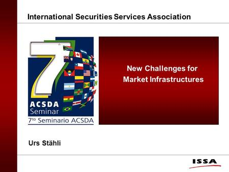 New Challenges for Market Infrastructures International Securities Services Association Urs Stähli.