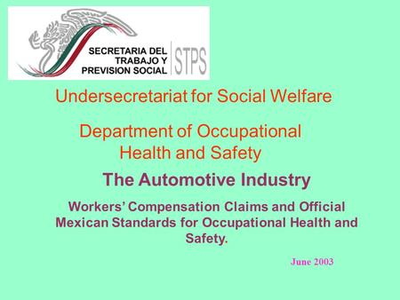 Undersecretariat for Social Welfare Department of Occupational Health and Safety The Automotive Industry Workers' Compensation Claims and Official Mexican.