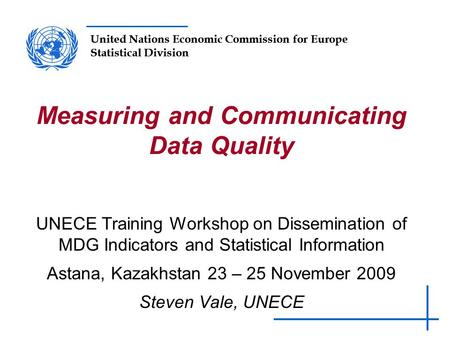 United Nations Economic Commission for Europe Statistical Division UNECE Training Workshop on Dissemination of MDG Indicators and Statistical Information.