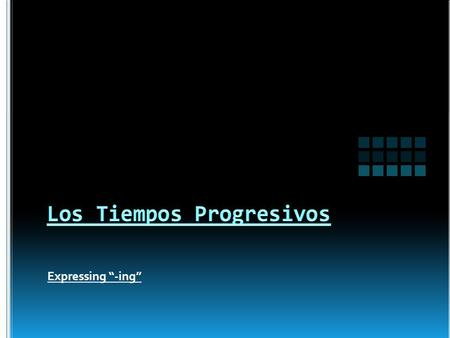 "Expressing ""-ing"". In Spanish, if we want to express the idea of ""-ing"" we must use a Progressive Tense. Progressive Tenses are compound tenses. This."