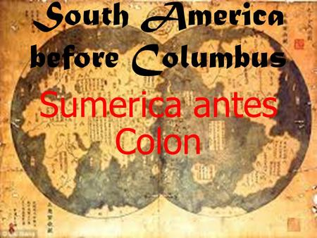 South America before Columbus Sumerica antes Colon.