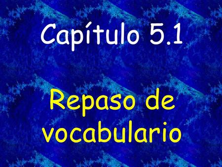Capítulo 5.1 Repaso de vocabulario. hacer las paces to make peace.