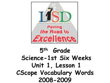 5 th Grade Science-1st Six Weeks Unit 1, Lesson 1 CScope Vocabulary Words 2008-2009.