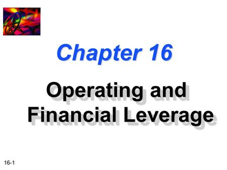 16-1 Chapter 16 Operating and Financial Leverage.