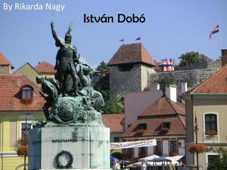 István Dobó By Rikarda Nagy. István Dobó He was born in Szerednye in 1502. Dobó was the son of Domokos Dobó, who married Zsófia (Sophie) Cékei in 1498.