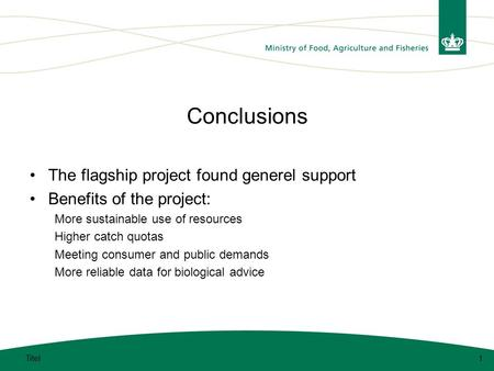 Conclusions The flagship project found generel support Benefits of the project: More sustainable use of resources Higher catch quotas Meeting consumer.