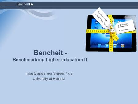 Bencheit - Benchmarking higher education IT Ilkka Siissalo and Yvonne Falk University of Helsinki.