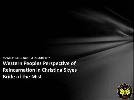 MONIK PUSPONINGRUM, 2250405067 Western Peoples Perspective of Reincarnation in Christina Skyes Bride of the Mist.