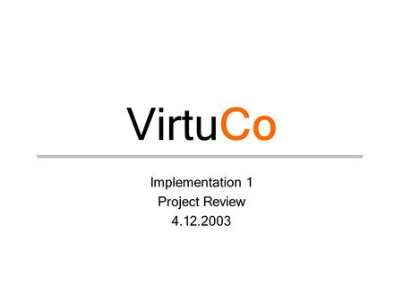 VirtuCo Implementation 1 Project Review 4.12.2003.