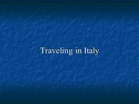 Traveling in Italy. Conosciamoci meglio With two or three classmates form a group Introduce yourself (level of Italian, major/minor, likes and dislikes)