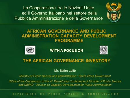 AFRICAN GOVERNANCE AND PUBLIC ADMINISTRATION CAPACITY DEVELOPMENT PROGRAMME WITH A FOCUS ON THE AFRICAN GOVERNANCE INVENTORY Mr. Salim Latib Ministry of.
