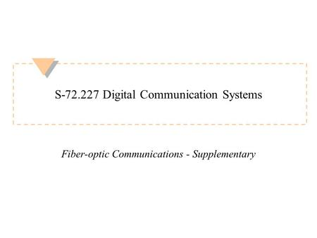 S-72.227 Digital Communication Systems Fiber-optic Communications - Supplementary.
