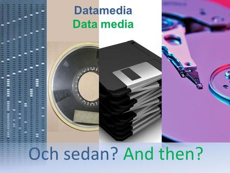 Datamedia Och sedan? And then?. Vi vet inte vad som kommer sedan. We do not know what will come. KTH in EIT ICT Labs Men vi jobbar på det! But we are.