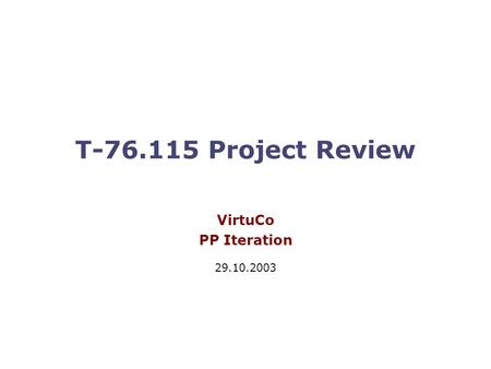 T-76.115 Project Review VirtuCo PP Iteration 29.10.2003.