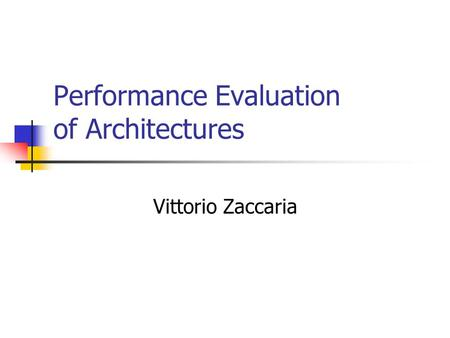 Performance Evaluation of Architectures Vittorio Zaccaria.