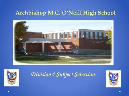 Archbishop M.C. O'Neill High School Division 4 Subject Selection.