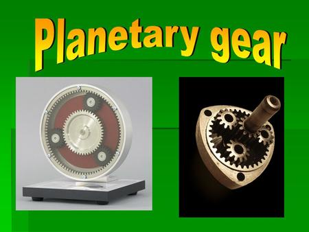  Epicyclic gearing or planetary gearing is a gear system consisting of one or more outer gears, or planet gears, revolving about a central, or sun gear.