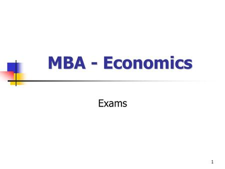 1 MBA - Economics Exams. 2 December 2002 - case 3 December 2002 - essay 1.