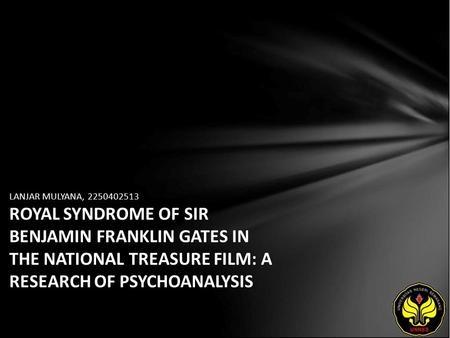 LANJAR MULYANA, 2250402513 ROYAL SYNDROME OF SIR BENJAMIN FRANKLIN GATES IN THE NATIONAL TREASURE FILM: A RESEARCH OF PSYCHOANALYSIS.
