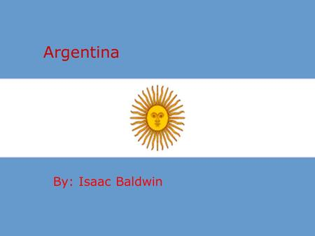 Argentina By: Isaac Baldwin. About there flower  The ceibo is a South American tree that grows between 8 and 10 meters high, it has carmine red flowers.