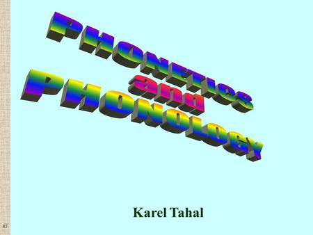 Karel Tahal KT. The theoretical course comprises following topics: -place of phonetics and phonology among other linguistic disciplines -segmentation.