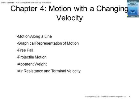 Fisica Generale - Alan Giambattista, Betty McCarty Richardson Copyright © 2008 – The McGraw-Hill Companies s.r.l. 1 Chapter 4: Motion with a Changing Velocity.