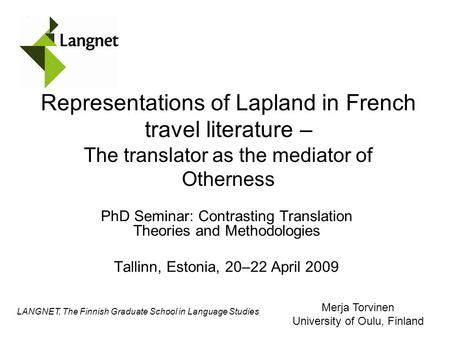 LANGNET, The Finnish Graduate School in Language Studies Representations of Lapland in French travel literature – The translator as the mediator of Otherness.