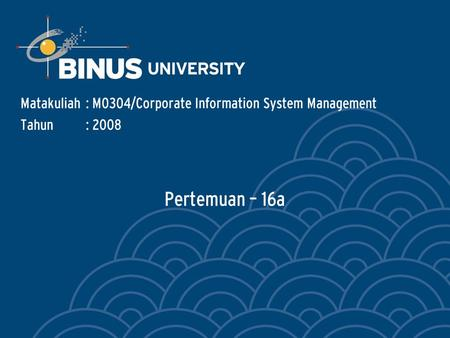 Pertemuan – 16a Matakuliah: M0304/Corporate Information System Management Tahun: 2008.