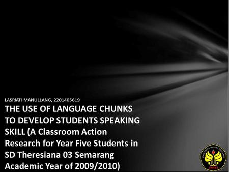 LASRIATI MANULLANG, 2201405619 THE USE OF LANGUAGE CHUNKS TO DEVELOP STUDENTS SPEAKING SKILL (A Classroom Action Research for Year Five Students in SD.