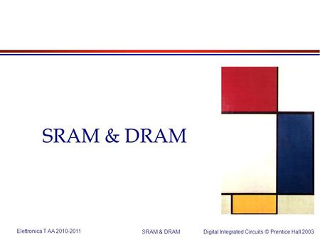 Elettronica T AA 2010-2011 Digital Integrated Circuits © Prentice Hall 2003 SRAM & DRAM.