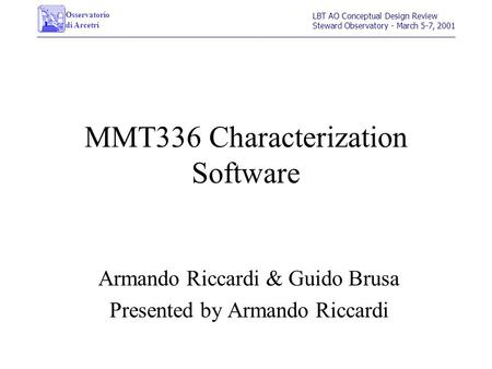 Osservatorio di Arcetri LBT AO Conceptual Design Review Steward Observatory - March 5-7, 2001 MMT336 Characterization Software Armando Riccardi & Guido.