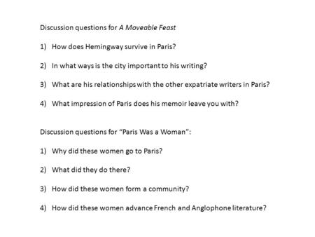 Discussion questions for A Moveable Feast 1) How does Hemingway survive in Paris? 2) In what ways is the city important to his writing? 3) What are his.