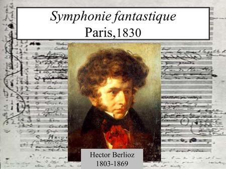 an analysis of the five movements in the symphonie fantastique by hector berlioz The symphonie fantastique was initially composed in 1830 and first  briefly  hinted at in the first movement (bars 4-5), is now known to have been used.