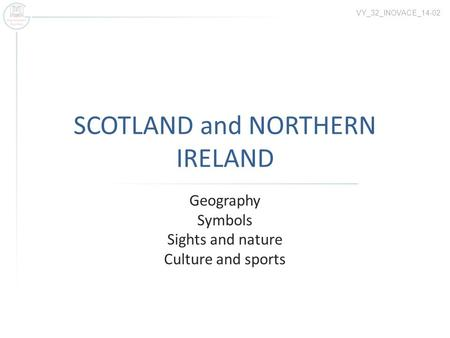 SCOTLAND and NORTHERN IRELAND Geography Symbols Sights and nature Culture and sports VY_32_INOVACE_14-02.