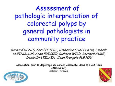 Assessment of pathologic interpretation of colorectal polyps by general pathologists in community practice Bernard DENIS, Carol PETERS, Catherine CHAPELAIN,