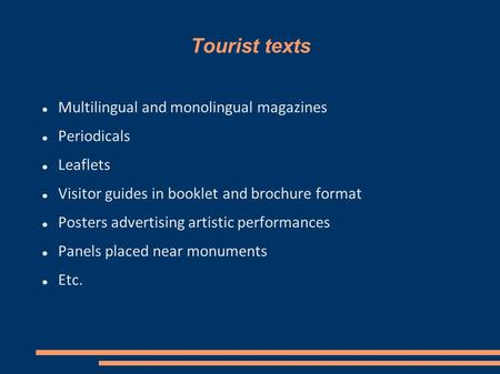 Tourist texts Multilingual and monolingual magazines Periodicals Leaflets Visitor guides in booklet and brochure format Posters advertising artistic performances.