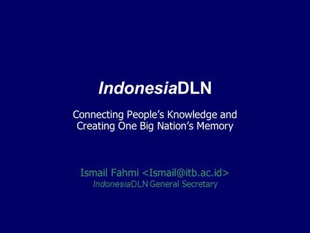 IndonesiaDLN Connecting People's Knowledge and Creating One Big Nation's Memory Ismail Fahmi IndonesiaDLN General Secretary.