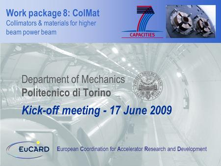 Work package 8: ColMat Collimators & materials for higher beam power beam Department of Mechanics Politecnico di Torino E uropean C oordination for A ccelerator.