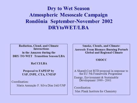 Dry to Wet Season Atmospheric Mesoscale Campaign Rondônia September-November 2002 DRYtoWET/LBA Radiation, Cloud, and Climate Interactions in the Amazon.