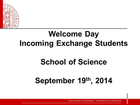 Welcome Day Incoming Exchange Students School of Science September 19 th, 2014.