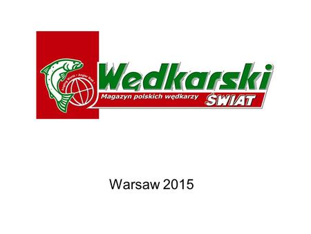 Warsaw 2015. Wędkarski Świat Angling is the most popular hobby in Poland. Anglers constitute 6,4% of Polish population it is 1 934 581 people.