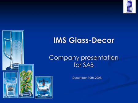 IMS Glass-Decor Company presentation for SAB December, 10th, 2008.