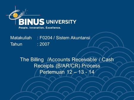 The Billing /Accounts Receivable / Cash Receipts (B/AR/CR) Process Pertemuan 12 – 13 - 14 Matakuliah: F0204 / Sistem Akuntansi Tahun: 2007.