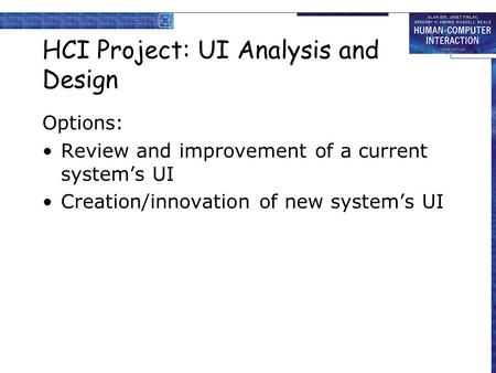 HCI Project: UI Analysis and Design Options: Review and improvement of a current system's UI Creation/innovation of new system's UI.