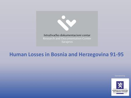 Human Losses in Bosnia and Herzegovina 91-95 Sponsored by.