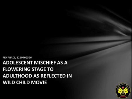 RIO ABADI, 2250406526 ADOLESCENT MISCHIEF AS A FLOWERING STAGE TO ADULTHOOD AS REFLECTED IN WILD CHILD MOVIE.