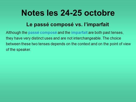 Notes les 24-25 octobre Le passé composé vs. l'imparfait Although the passé composé and the imparfait are both past tenses, they have very distinct uses.