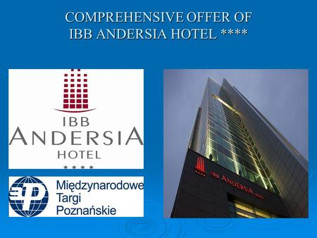 COMPREHENSIVE OFFER OF IBB ANDERSIA HOTEL ****. IN AN EXCEPTIONAL CITY Poznań. The capital of Wielkopolska being a dynamically developing city. This is.